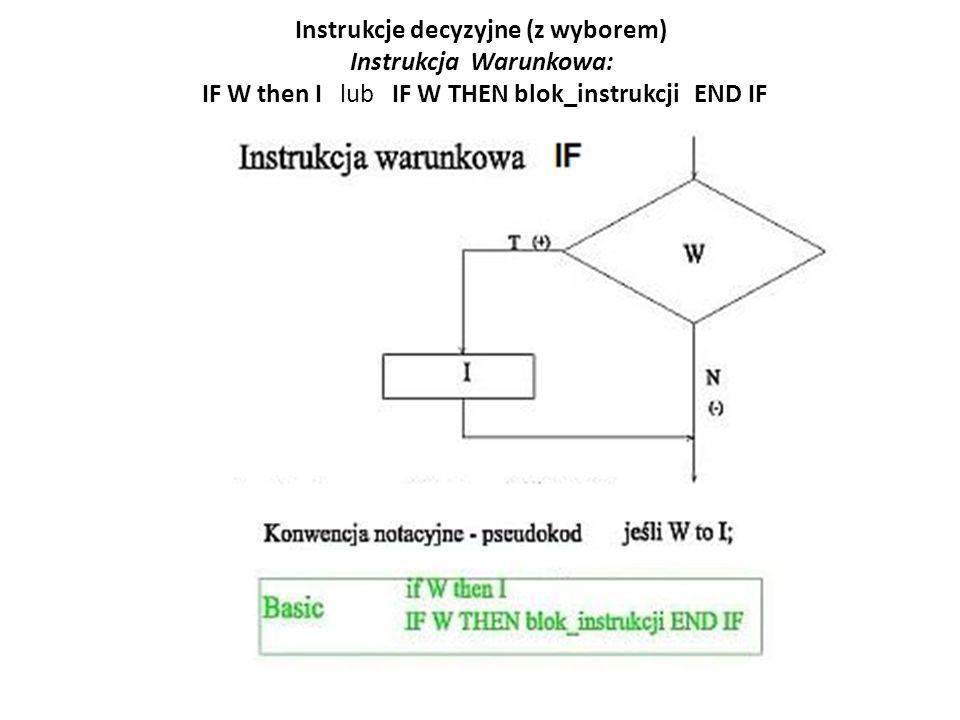 IF warunek THEN instrukcja: Najprostsza forma instrukcji warunkowej jest: IF warunek THEN instrukcja w której warunek jest wyrażeniem logicznym Przykład INPUT Podaj liczby a,b ; a, b IF a<b THEN PRINT a; < ;b IF a>b THEN PRINT a; > ;b