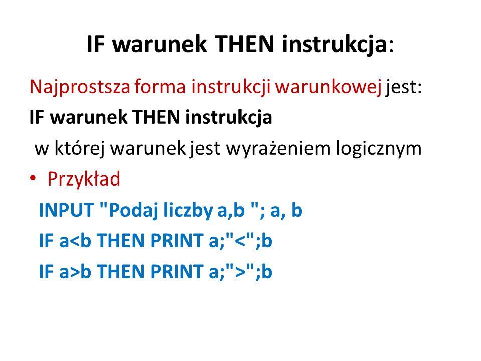 IF warunek THEN blok END IF Ten wariant umożliwia wykonanie całego bloku instrukcji w przypadku gdy warunek jest prawdziwy.