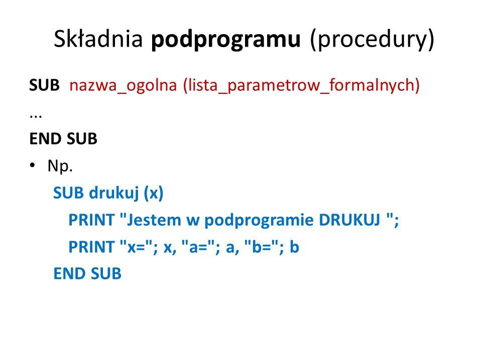 Deklaracja procedury na początku programu DECLARE SUB nazwa_ogolna ( lista_parametrów_formalnych) Np.