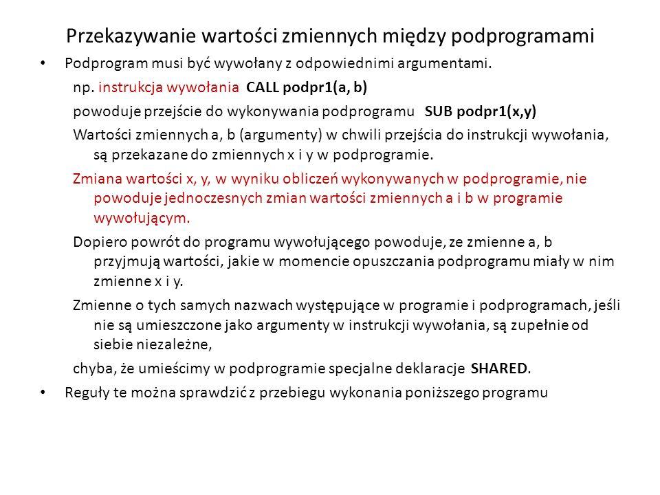 Przykład z podprogramem drukuj REM abcq13.bas - podprogram drukuj – 2 wywołania DECLARE SUB drukuj (x!) .