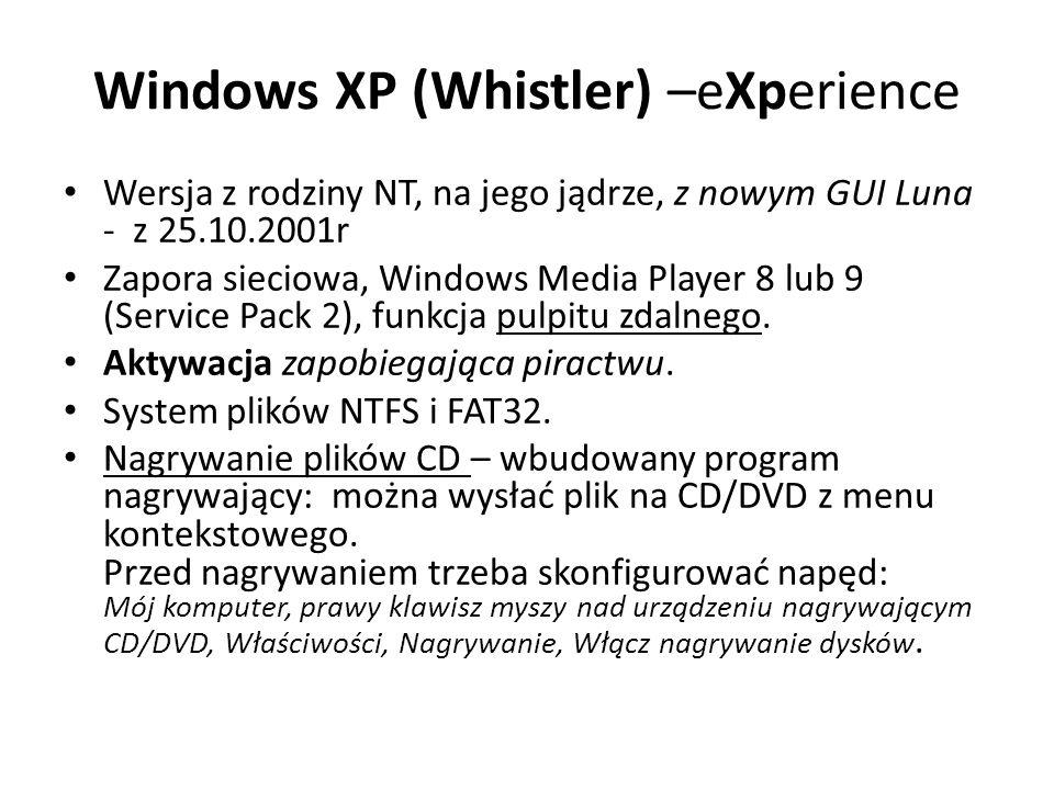 Windows XP (Whistler) –eXperience Wersja z rodziny NT, na jego jądrze, z nowym GUI Luna - z 25.10.2001r Zapora sieciowa, Windows Media Player 8 lub 9