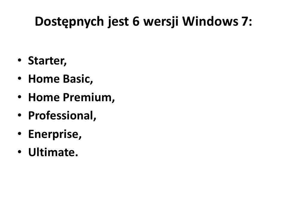 Dostępnych jest 6 wersji Windows 7: Starter, Home Basic, Home Premium, Professional, Enerprise, Ultimate.