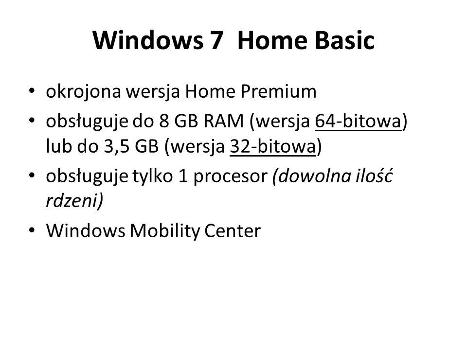 Windows 7 Home Basic okrojona wersja Home Premium obsługuje do 8 GB RAM (wersja 64-bitowa) lub do 3,5 GB (wersja 32-bitowa) obsługuje tylko 1 procesor