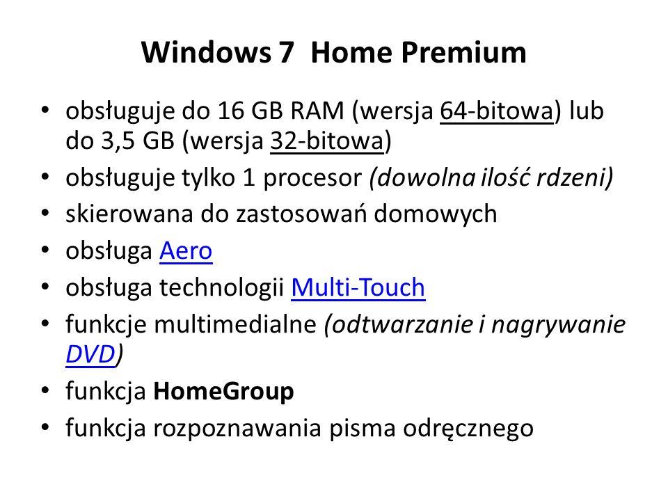 Windows 7 Home Premium obsługuje do 16 GB RAM (wersja 64-bitowa) lub do 3,5 GB (wersja 32-bitowa) obsługuje tylko 1 procesor (dowolna ilość rdzeni) sk