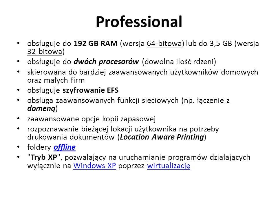 Professional obsługuje do 192 GB RAM (wersja 64-bitowa) lub do 3,5 GB (wersja 32-bitowa) obsługuje do dwóch procesorów (dowolna ilość rdzeni) skierowa