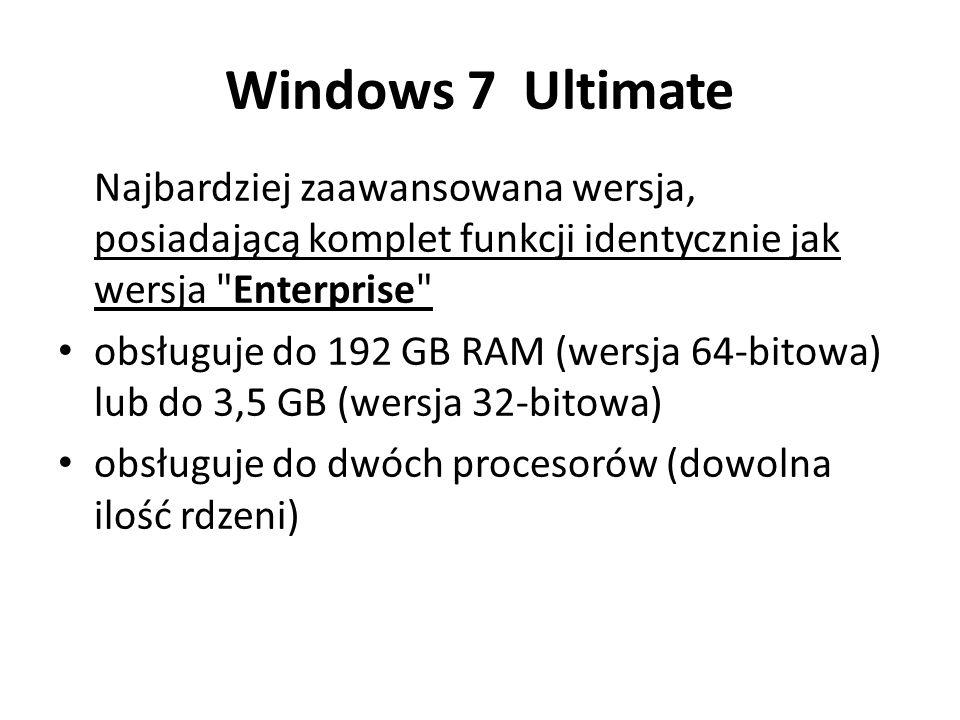 Windows 7 Ultimate Najbardziej zaawansowana wersja, posiadającą komplet funkcji identycznie jak wersja