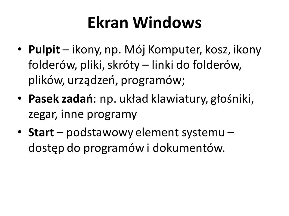 Ekran Windows Pulpit – ikony, np. Mój Komputer, kosz, ikony folderów, pliki, skróty – linki do folderów, plików, urządzeń, programów; Pasek zadań: np.
