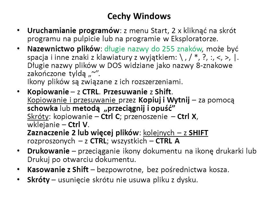 Cechy Windows Uruchamianie programów: z menu Start, 2 x kliknąć na skrót programu na pulpicie lub na programie w Eksploratorze. Nazewnictwo plików: dł