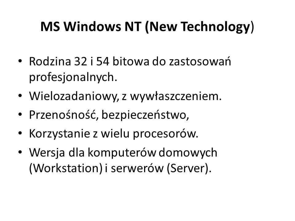 MS Windows NT (New Technology) Rodzina 32 i 54 bitowa do zastosowań profesjonalnych. Wielozadaniowy, z wywłaszczeniem. Przenośność, bezpieczeństwo, Ko
