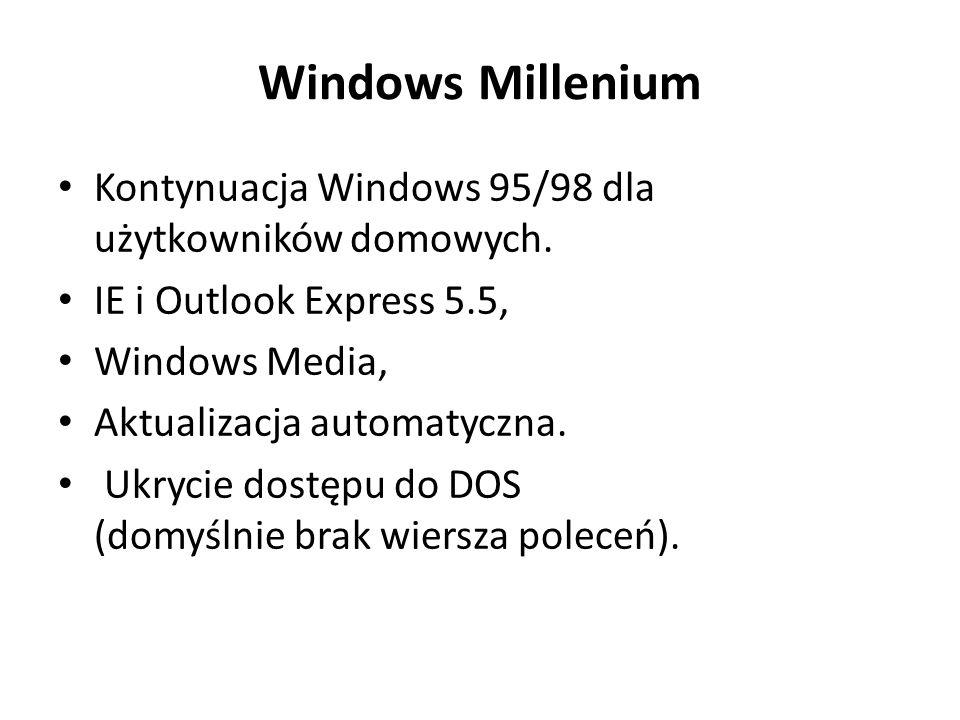 Windows Millenium Kontynuacja Windows 95/98 dla użytkowników domowych. IE i Outlook Express 5.5, Windows Media, Aktualizacja automatyczna. Ukrycie dos