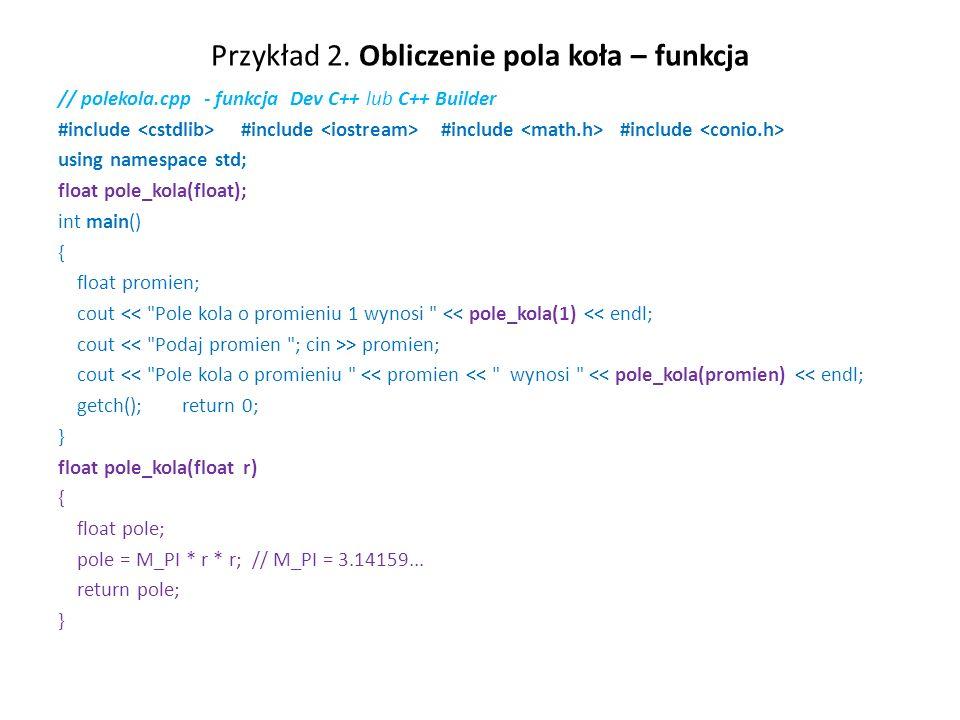 Przykład 2. Obliczenie pola koła – funkcja // polekola.cpp - funkcja Dev C++ lub C++ Builder #include #include #include #include using namespace std;