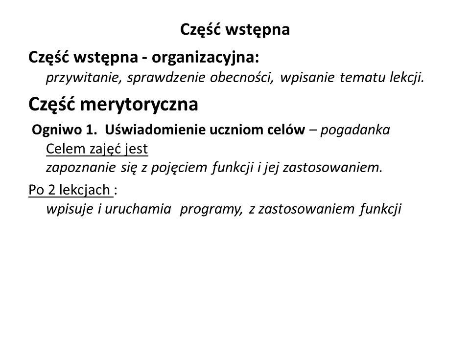 Część wstępna Część wstępna - organizacyjna: przywitanie, sprawdzenie obecności, wpisanie tematu lekcji. Część merytoryczna Ogniwo 1. Uświadomienie uc