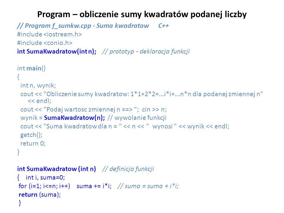 Program – obliczenie sumy kwadratów podanej liczby // Program f_sumkw.cpp - Suma kwadratow C++ #include int SumaKwadratow(int n); // prototyp - deklar