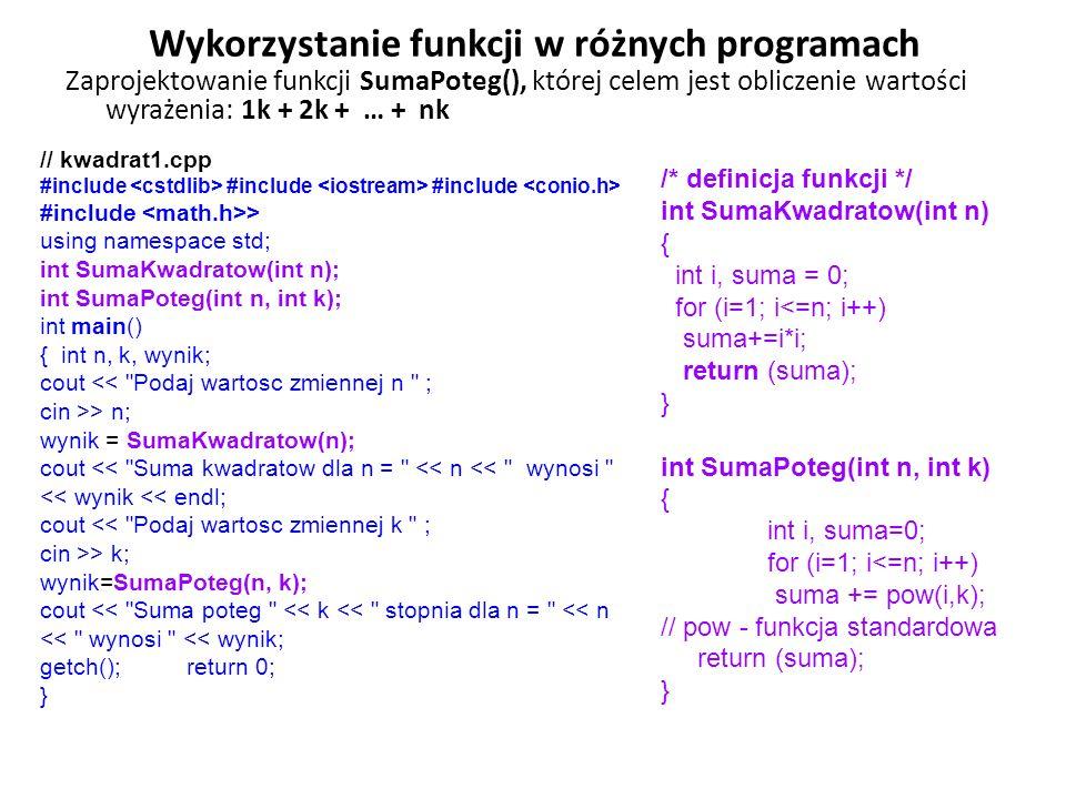 Wykorzystanie funkcji w różnych programach Zaprojektowanie funkcji SumaPoteg(), której celem jest obliczenie wartości wyrażenia: 1k + 2k + … + nk // k