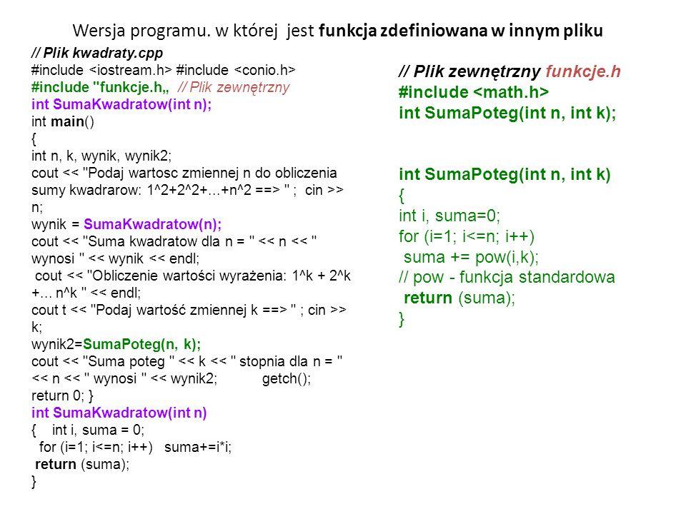 Wersja programu. w której jest funkcja zdefiniowana w innym pliku // Plik kwadraty.cpp #include #include #include