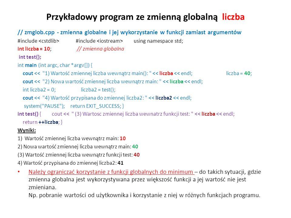 Przykładowy program ze zmienną globalną liczba // zmglob.cpp - zmienna globalne i jej wykorzystanie w funkcji zamiast argumentów #include #include usi