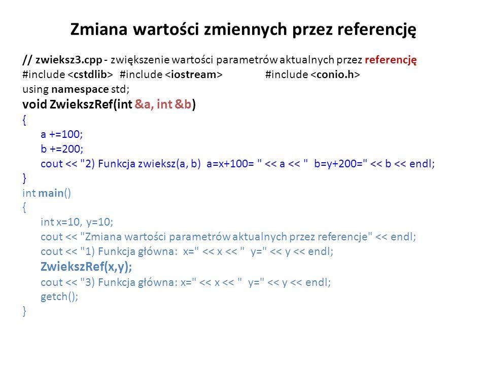 Zmiana wartości zmiennych przez referencję // zwieksz3.cpp - zwiększenie wartości parametrów aktualnych przez referencję #include #include #include us
