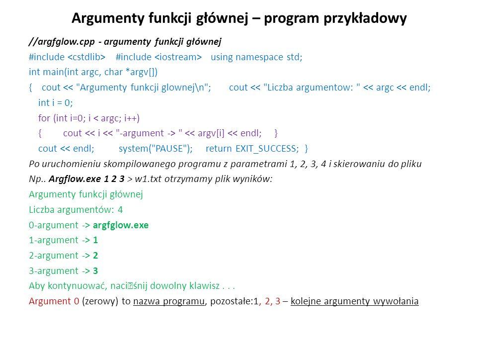 Argumenty funkcji głównej – program przykładowy //argfglow.cpp - argumenty funkcji głównej #include #include using namespace std; int main(int argc, c