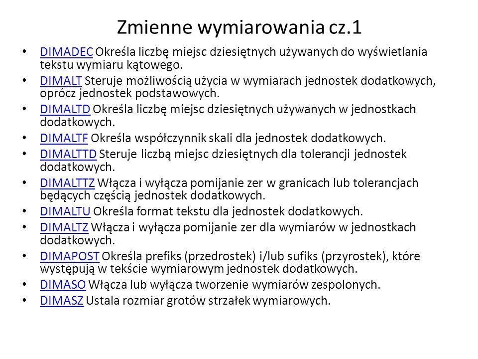 Zmienne wymiarowania cz.1 DIMADEC Określa liczbę miejsc dziesiętnych używanych do wyświetlania tekstu wymiaru kątowego.