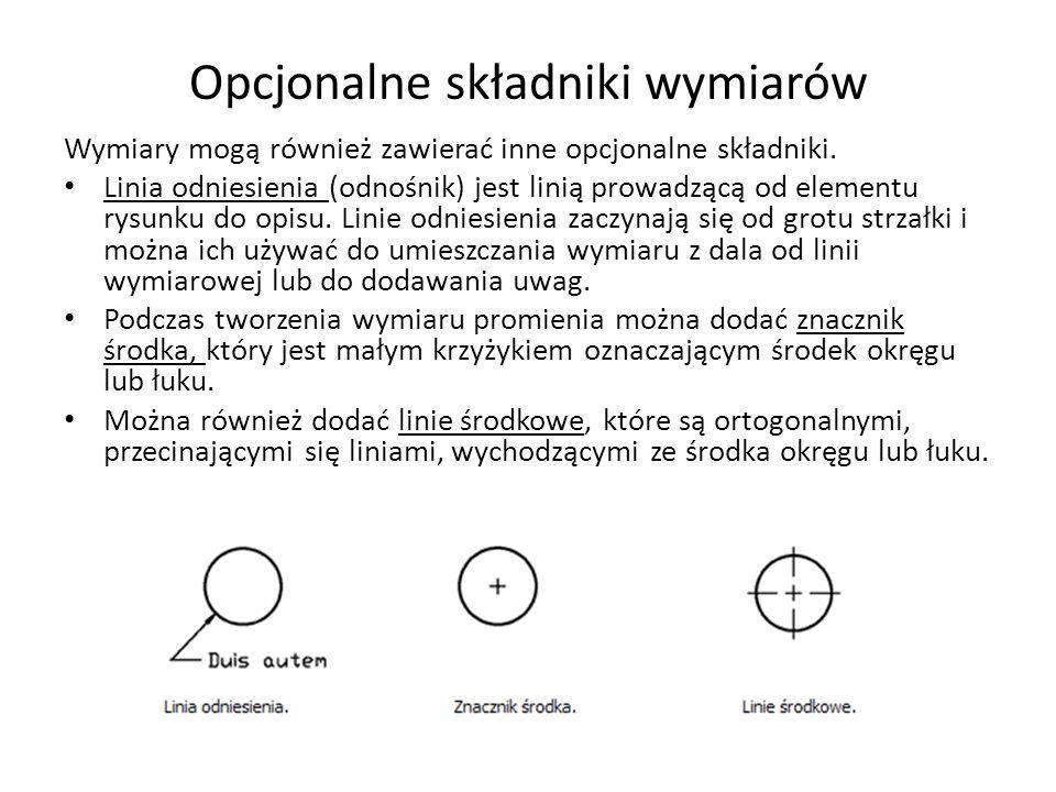 Opcjonalne składniki wymiarów Wymiary mogą również zawierać inne opcjonalne składniki. Linia odniesienia (odnośnik) jest linią prowadzącą od elementu