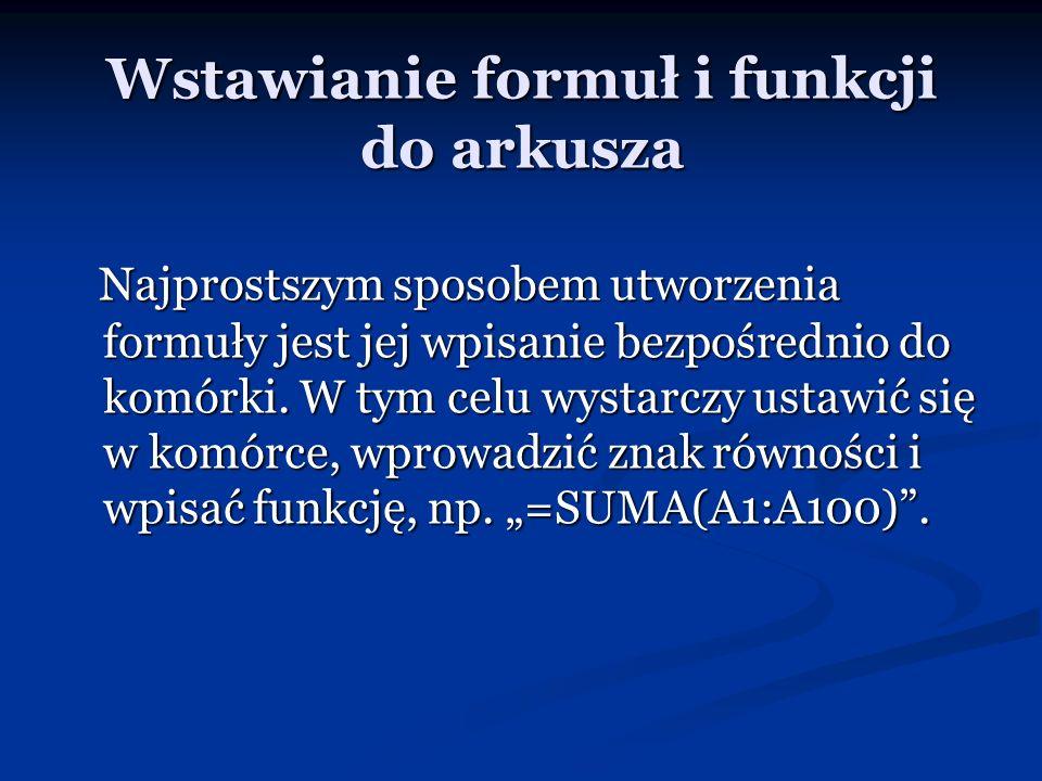 Wstawianie formuł i funkcji do arkusza Najprostszym sposobem utworzenia formuły jest jej wpisanie bezpośrednio do komórki. W tym celu wystarczy ustawi