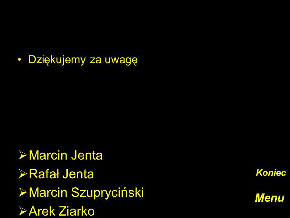 Dziękujemy za uwagę Marcin Jenta Rafał Jenta Marcin Szupryciński Arek Ziarko