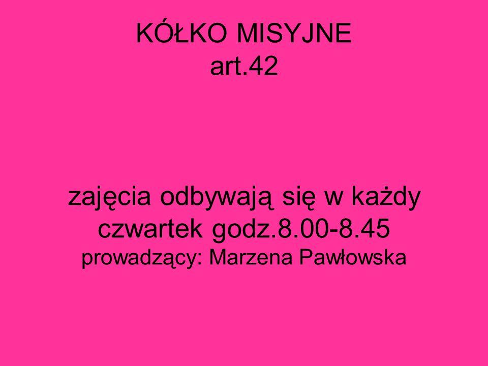 KÓŁKO MISYJNE art.42 zajęcia odbywają się w każdy czwartek godz.8.00-8.45 prowadzący: Marzena Pawłowska