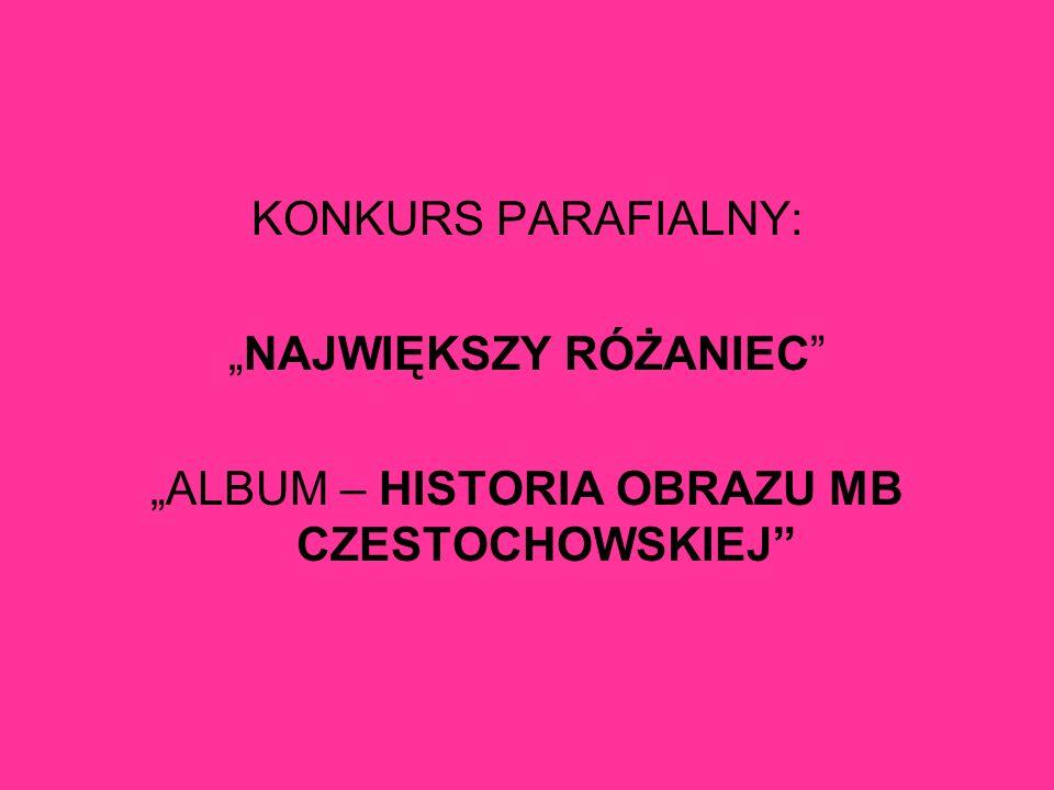 KONKURS PARAFIALNY: NAJWIĘKSZY RÓŻANIEC ALBUM – HISTORIA OBRAZU MB CZESTOCHOWSKIEJ