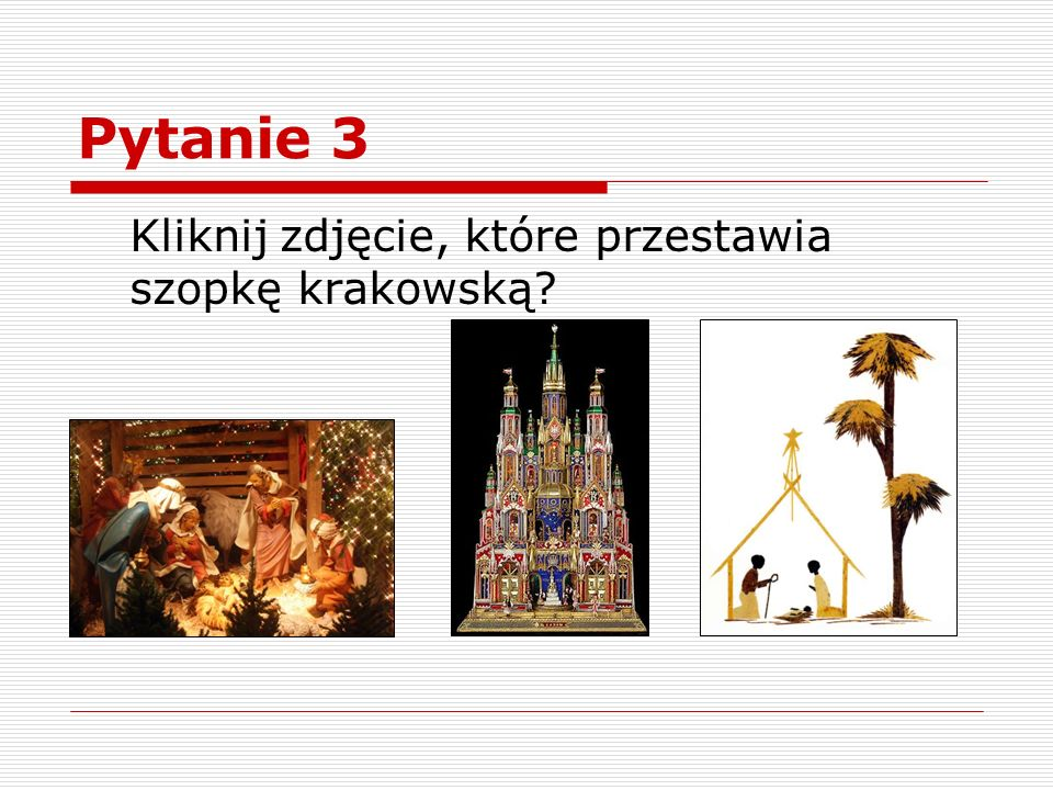 Pytanie 3 Kliknij zdjęcie, które przestawia szopkę krakowską?