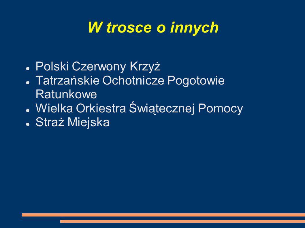 W trosce o innych Polski Czerwony Krzyż Tatrzańskie Ochotnicze Pogotowie Ratunkowe Wielka Orkiestra Świątecznej Pomocy Straż Miejska