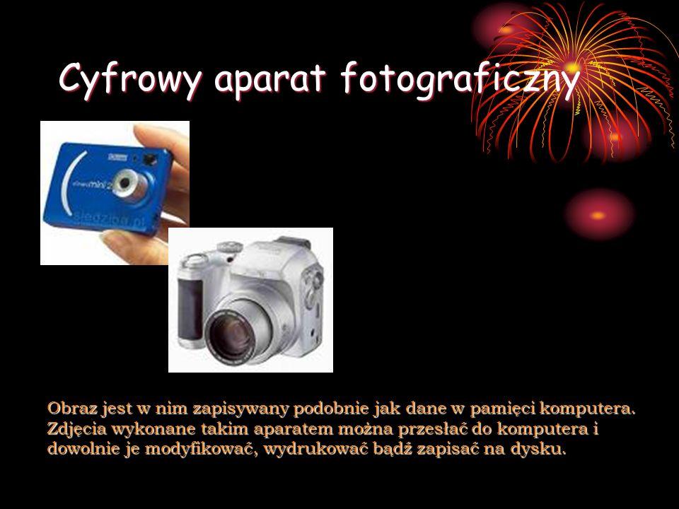 Cyfrowy aparat fotograficzny Obraz jest w nim zapisywany podobnie jak dane w pamięci komputera. Zdjęcia wykonane takim aparatem można przesłać do komp
