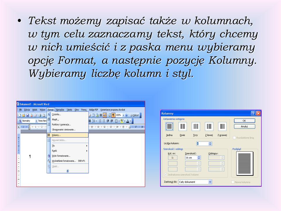 Tekst możemy zapisać także w kolumnach, w tym celu zaznaczamy tekst, który chcemy w nich umieścić i z paska menu wybieramy opcję Format, a następnie pozycję Kolumny.