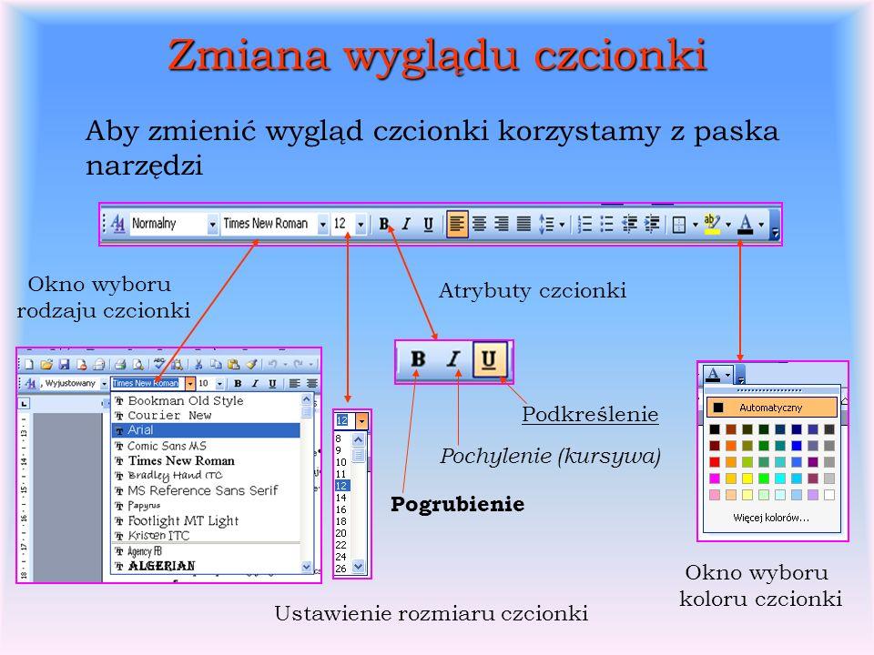 Zmiana wyglądu czcionki Aby zmienić wygląd czcionki korzystamy z paska narzędzi Okno wyboru rodzaju czcionki Atrybuty czcionki Pochylenie (kursywa) Pogrubienie Podkreślenie Ustawienie rozmiaru czcionki Okno wyboru koloru czcionki