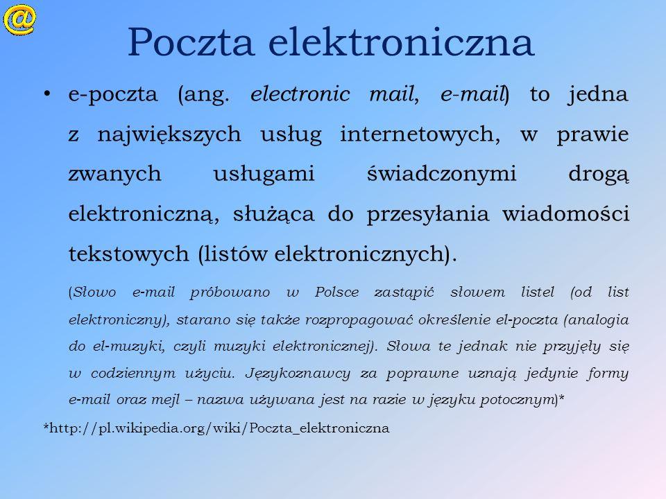 Poczta elektroniczna e-poczta (ang. electronic mail, e-mail ) to jedna z największych usług internetowych, w prawie zwanych usługami świadczonymi drog