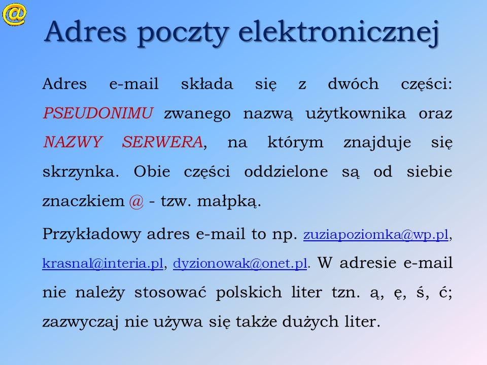 Adres poczty elektronicznej Adres e-mail składa się z dwóch części: PSEUDONIMU zwanego nazwą użytkownika oraz NAZWY SERWERA, na którym znajduje się sk