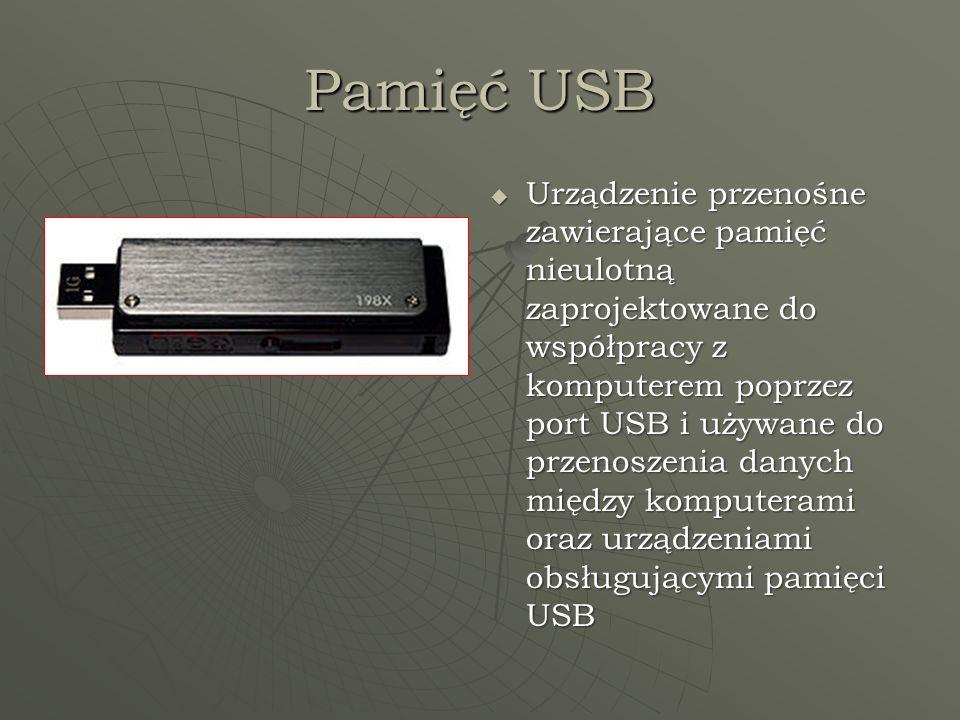 Pamięć USB Urządzenie przenośne zawierające pamięć nieulotną zaprojektowane do współpracy z komputerem poprzez port USB i używane do przenoszenia danych między komputerami oraz urządzeniami obsługującymi pamięci USB Urządzenie przenośne zawierające pamięć nieulotną zaprojektowane do współpracy z komputerem poprzez port USB i używane do przenoszenia danych między komputerami oraz urządzeniami obsługującymi pamięci USB
