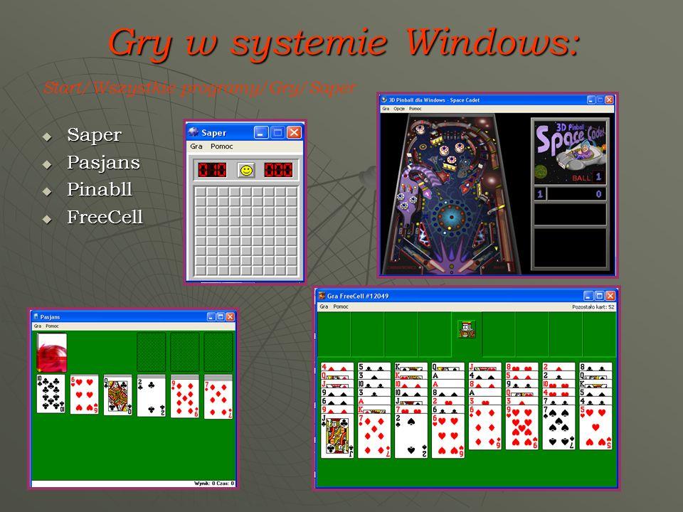 Gry w systemie Windows: Saper Saper Pasjans Pasjans Pinabll Pinabll FreeCell FreeCell Start/Wszystkie programy/Gry/Saper