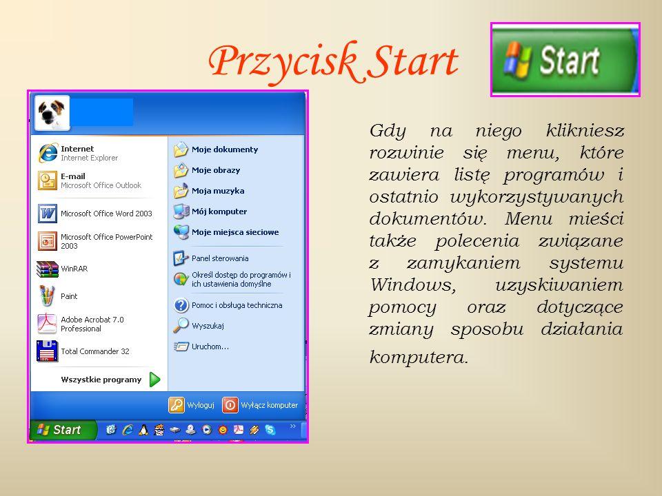 Przycisk Start Gdy na niego klikniesz rozwinie się menu, które zawiera listę programów i ostatnio wykorzystywanych dokumentów. Menu mieści także polec