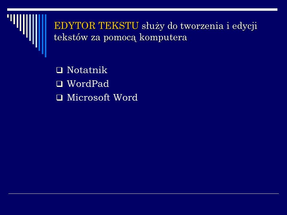 EDYTOR TEKSTU służy do tworzenia i edycji tekstów za pomocą komputera Notatnik WordPad Microsoft Word
