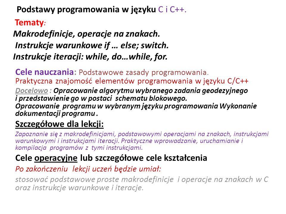 Podstawy programowania w języku C i C++. Tematy : Makrodefinicje, operacje na znakach. Instrukcje warunkowe if … else; switch. Instrukcje iteracji: wh