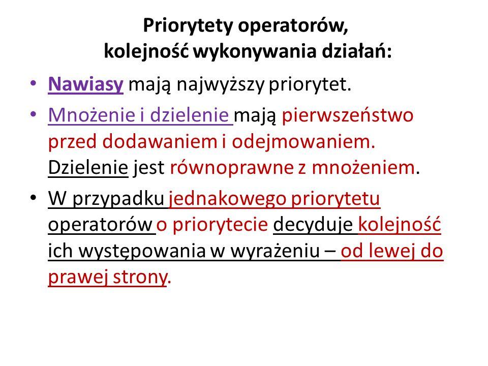 Priorytety operatorów, kolejność wykonywania działań: Nawiasy mają najwyższy priorytet. Mnożenie i dzielenie mają pierwszeństwo przed dodawaniem i ode