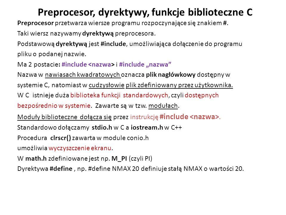 Preprocesor, dyrektywy, funkcje biblioteczne C Preprocesor przetwarza wiersze programu rozpoczynające się znakiem #. Taki wiersz nazywamy dyrektywą pr