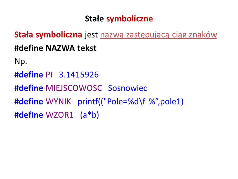 Stałe symboliczne Stała symboliczna jest nazwą zastępującą ciąg znaków #define NAZWA tekst Np. #define PI 3.1415926 #define MIEJSCOWOSC Sosnowiec #def