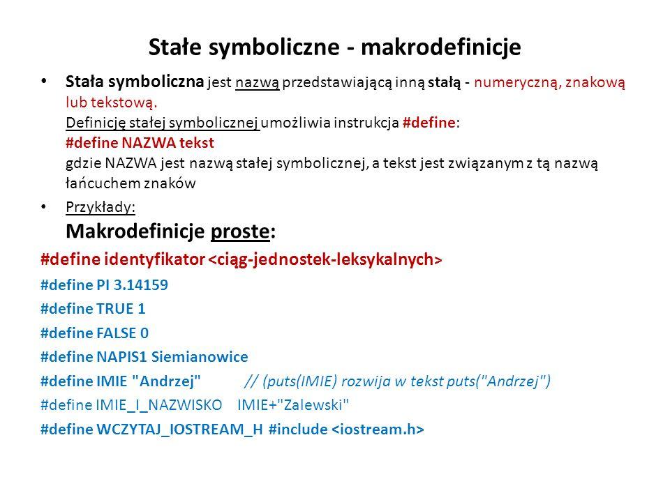 Stałe symboliczne - makrodefinicje Stała symboliczna jest nazwą przedstawiającą inną stałą - numeryczną, znakową lub tekstową.