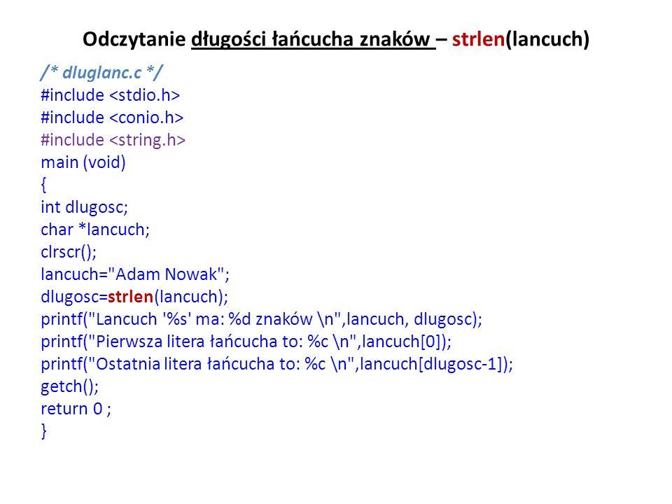 Odczytanie długości łańcucha znaków – strlen(lancuch) /* dluglanc.c */ #include main (void) { int dlugosc; char *lancuch; clrscr(); lancuch=