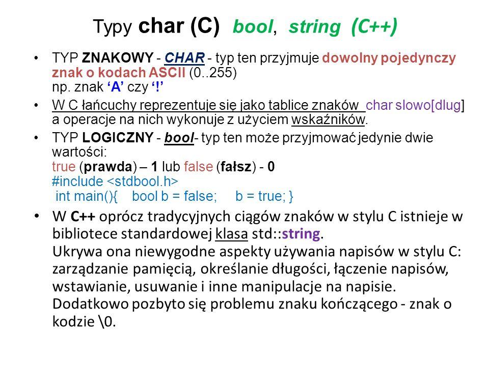 Typy char (C) bool, string (C++) TYP ZNAKOWY - CHAR - typ ten przyjmuje dowolny pojedynczy znak o kodach ASCII (0..255) np. znak A czy ! W C łańcuchy