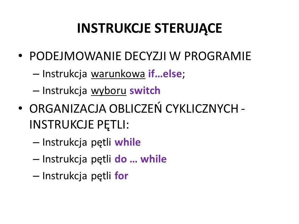 INSTRUKCJE STERUJĄCE PODEJMOWANIE DECYZJI W PROGRAMIE – Instrukcja warunkowa if…else; – Instrukcja wyboru switch ORGANIZACJA OBLICZEŃ CYKLICZNYCH - INSTRUKCJE PĘTLI: – Instrukcja pętli while – Instrukcja pętli do … while – Instrukcja pętli for