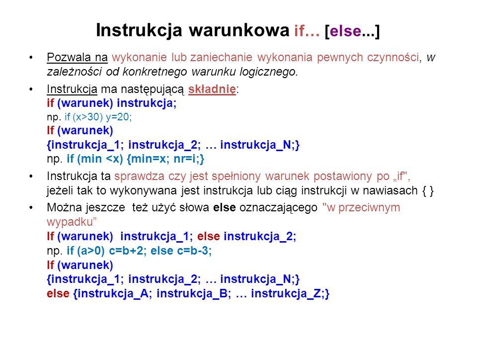 Instrukcja warunkowa if… [else...] Pozwala na wykonanie lub zaniechanie wykonania pewnych czynności, w zależności od konkretnego warunku logicznego. I