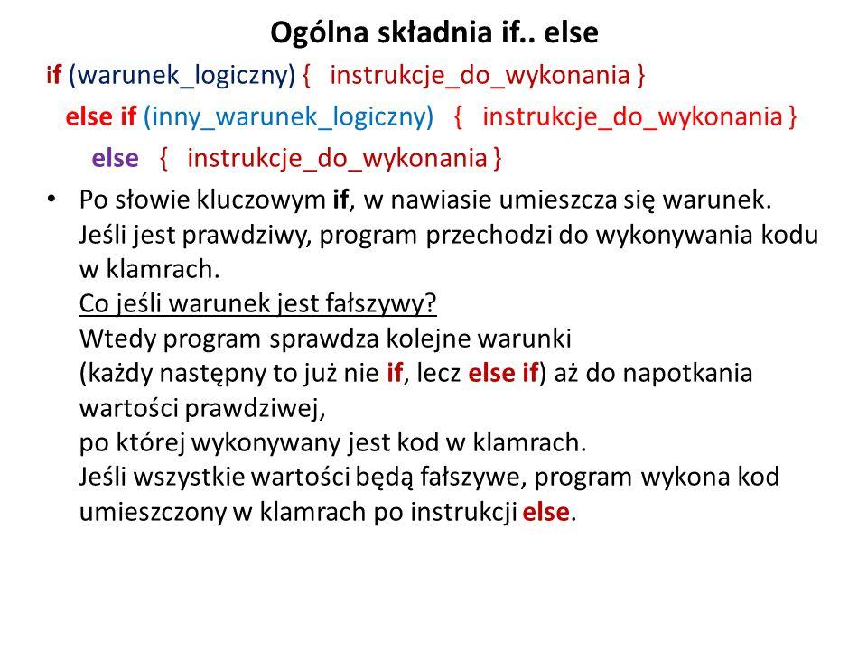 Ogólna składnia if.. else i f (warunek_logiczny) { instrukcje_do_wykonania } else if (inny_warunek_logiczny) { instrukcje_do_wykonania } else { instru