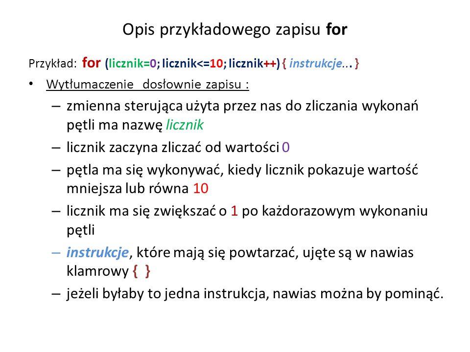 Opis przykładowego zapisu for Przykład: for (licznik=0; licznik<=10; licznik++) { instrukcje...